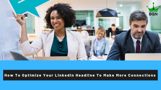 How to optimize linkedin  headline headline to make more connection