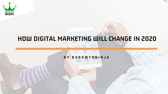 how digital marketing will change in 2019- bgrowthninja